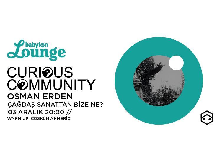 """Curious Community: Osman Erden """"Çağdaş Sanattan Bize Ne?"""""""